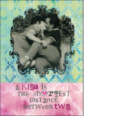 "Gabriela Szulman romatic greeting card ""a kiss is the shortest distance between two"" collage photograph couple kissing"